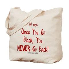 OJ Says: Once You Go Black, You NEVER Go Back! Canvas Tote Bag