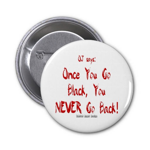 Once You go Black, You Never go Back Pins