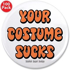 "Your Costume Sucks 3.5"" Button (100 pack)"