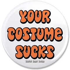 "Your Costume Sucks 3.5"" Button"