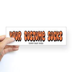 Your Costume Sucks Bumper Sticker