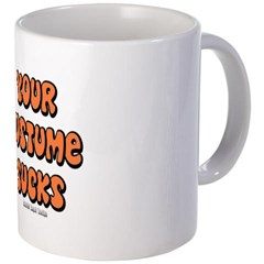 Your Costume Sucks Coffee Mug