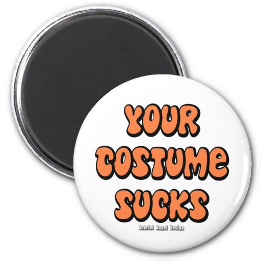 Your Costume Sucks Fridge Magnets