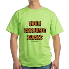 Your Costume Sucks Green T-Shirt