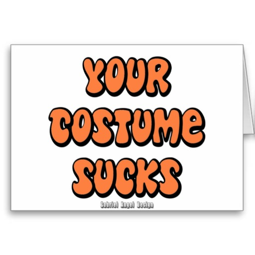 Your Costume Sucks Greeting Card