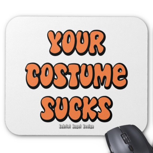 Your Costume Sucks Mousepad