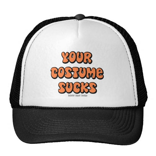 Your Costume Sucks Trucker Hat