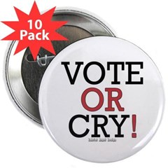 """Vote or Cry! 2.25"""" Button (10 pack)"""