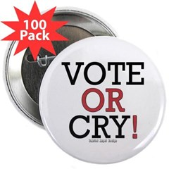 """Vote or Cry! 2.25"""" Button (100 pack)"""