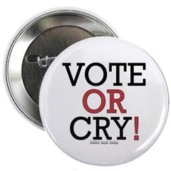 """Vote or Cry! 2.25"""" Button"""