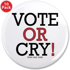 "Vote or Cry! 3.5"" Button (10 pack)"