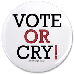 """Vote or Cry! 3.5"""" Button"""