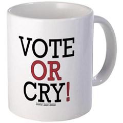 Vote or Cry! Coffee Mug