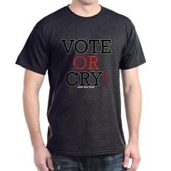 Vote or Cry! Dark T-shirt