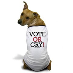 Vote or Cry! Dog T-Shirt