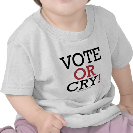 Vote or Cry! Infant T-Shirt