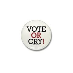 Vote or Cry! Mini Button
