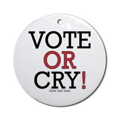 Vote or Cry! Ornament (Round)