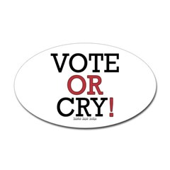Vote or Cry! Oval Decal