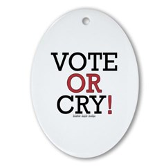Vote or Cry! Oval Ornament