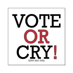 Vote or Cry! Posters