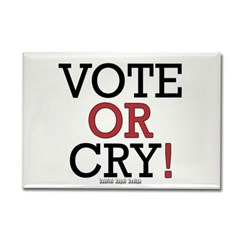 Vote or Cry! Rectangle Magnet