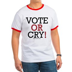 Vote or Cry! Ringer T-Shirt