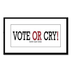 Vote or Cry! Small Framed Print