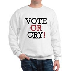 Vote or Cry! Sweatshirt