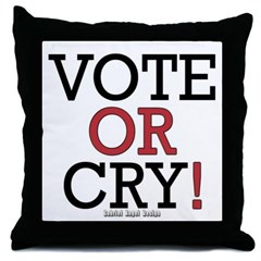 Vote or Cry! Throw Pillow