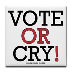 Vote or Cry! Tile Coaster
