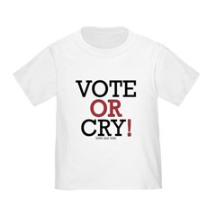 Vote or Cry! Toddler T-Shirt