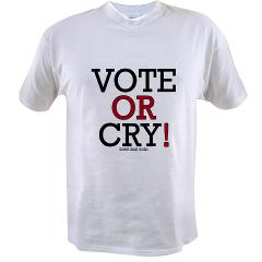 Vote or Cry! Value T-shirt