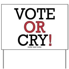 Vote or Cry! Yard Sign