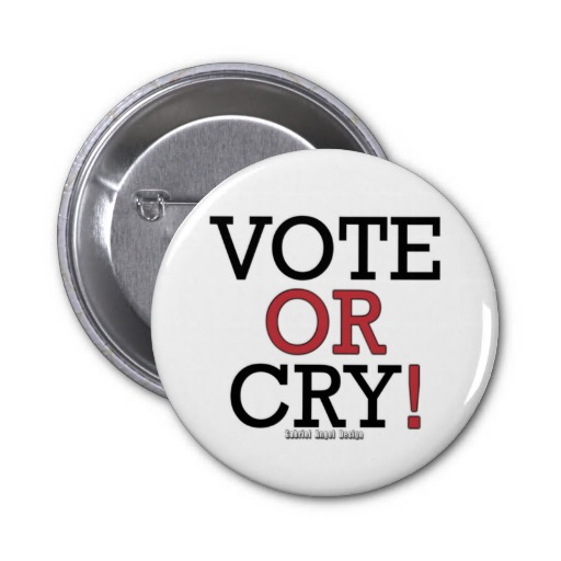 Vote or Cry Pinback Buttons