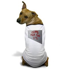 Cure for the 1 percent Dog T-Shirt