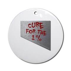Cure for the 1 percent Ornament (Round)