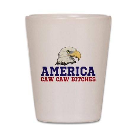 AMERICA Caw Caw Bitches Shot Glass