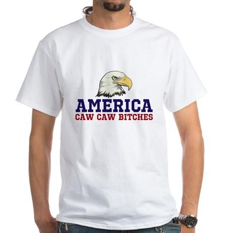 AMERICA Caw Caw Bitches White T-Shirt