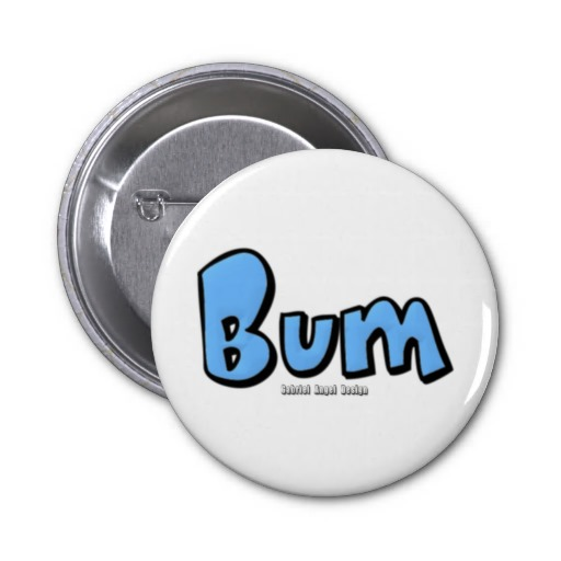 Bum Pinback Button