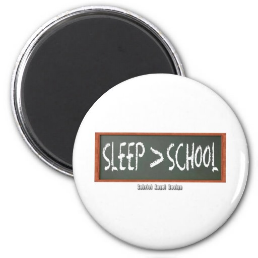 Sleep is Greater than School Fridge Magnet