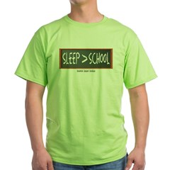 Sleep is Greater than School Green T-Shirt