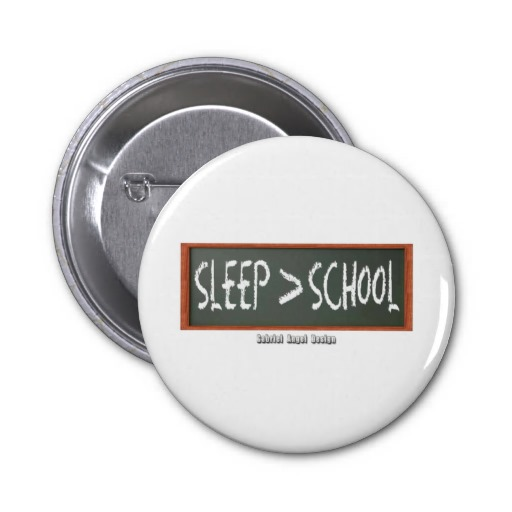 Sleep is Greater than School Pinback Button