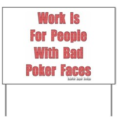 Bad Poker Faces Yard Sign