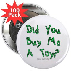 "Did You Buy Me a Toy? 2.25"" Button (100 pack)"