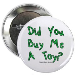 "Did You Buy Me a Toy? 2.25"" Button"