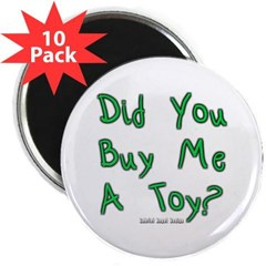 """Did You Buy Me a Toy? 2.25"""" Magnet (10 pack)"""