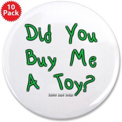 """Did You Buy Me a Toy? 3.5"""" Button (10 pack)"""