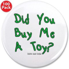 """Did You Buy Me a Toy? 3.5"""" Button (100 pack)"""