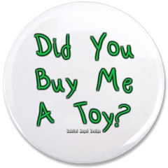 "Did You Buy Me a Toy? 3.5"" Button"